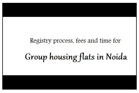 Registry process for group housing flats in Noida