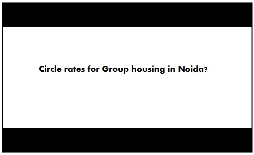 Circle rates for Group housing Noida 2015