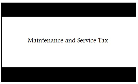 Maintenance and Service Tax