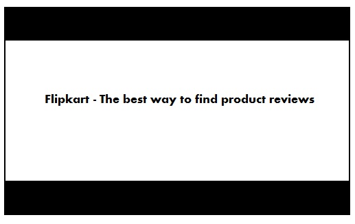 Flipkart - The best way to find product reviews